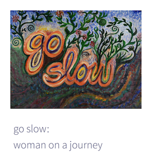 Learn about my go slow: woman on a journey exhibit.