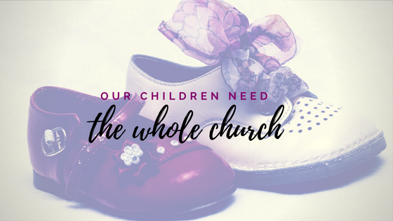OurChildrenNeedTheWholeChurch.png