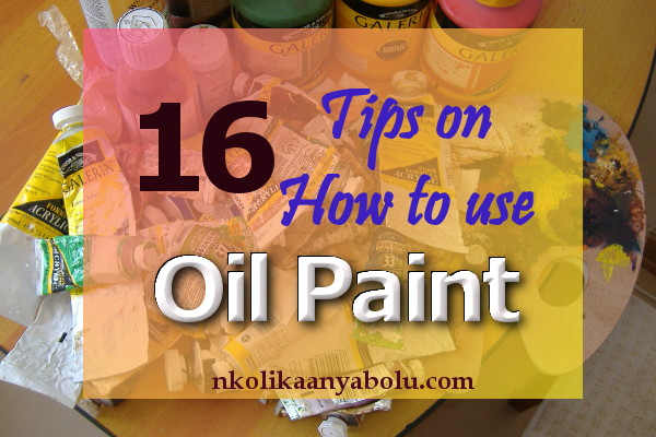 How to use Oil Paint by Nkolika Anyabolu