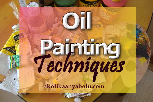 Oil Painting Techniques by Nkolika Anyabolu.