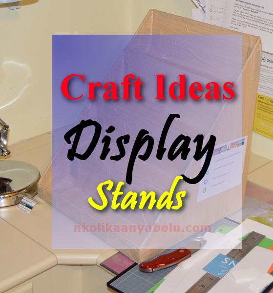 Craft Ideas Display Stand by Nkolika Anyabolu 600p.JPG