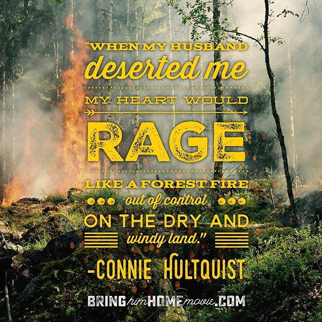 """When my husband deserted me, my heart would rage like a forest fire out of control on the dry and windy land."" --Connie Hultquist."
