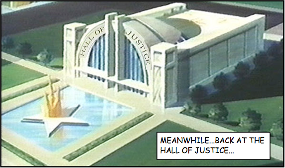 MEANWHILE, BACK AT THE HALL OF JUSTICE...