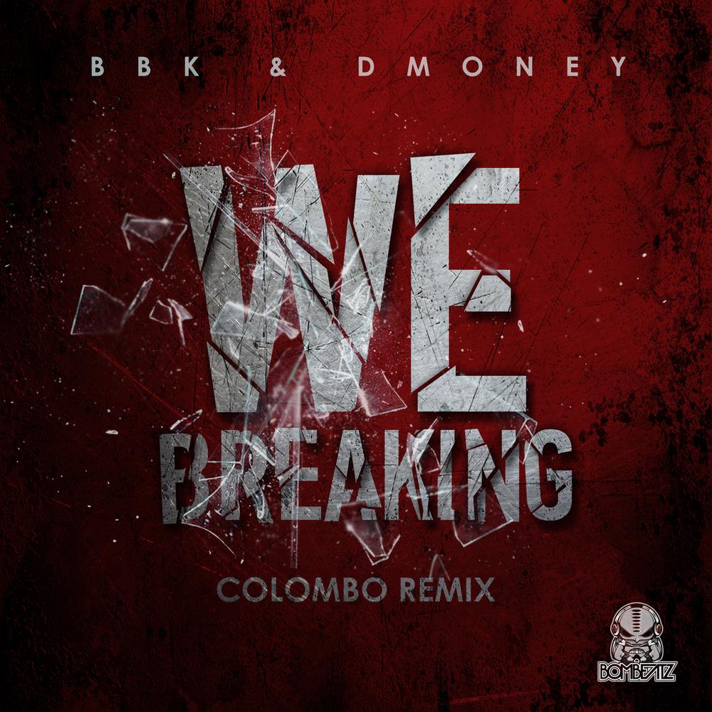BBk & Dmoney  - We Breaking - Colombo Remix.jpg
