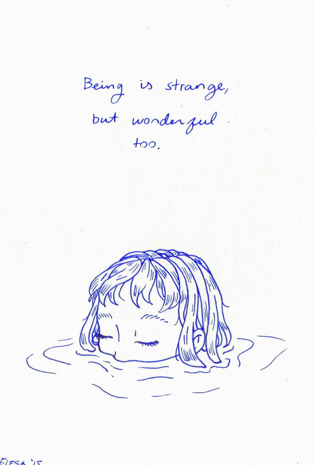 "ebriosity :     6.25.15 - journal ""Being is strange, but wonderful too""   There's more strangeness than sadness these days. I'm glad.    (Please don't remove my caption)"
