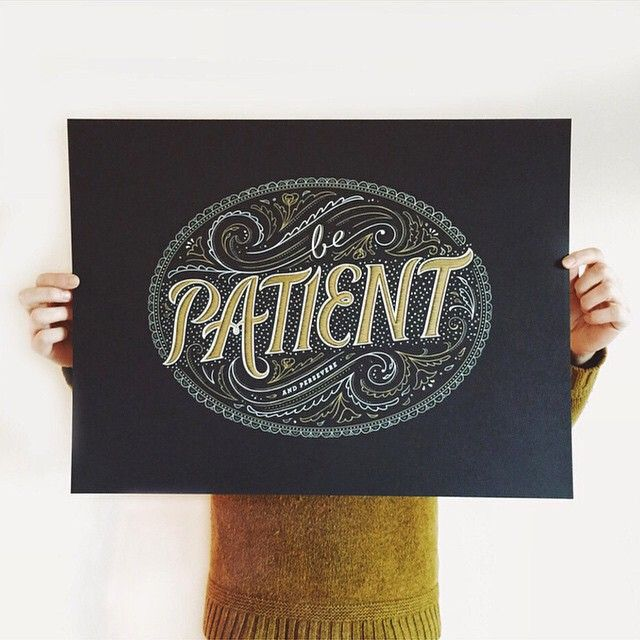 Artist: Becca Clason  Dribbble: https://dribbble.com/shots/1850518-Final-Be-Patient-Print