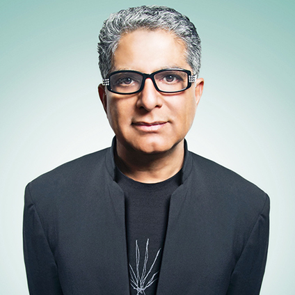 Deepak Chopra, MD   American Author and Advocate  Founder, The Chopra Foundation, and Co-Founder, The Chopra Center for Wellbeing