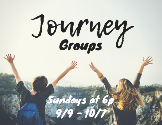 Journey Groups - are weekly discipleship groups that meet every Sunday night at 6p -7p from September 9th to October 7th. Meet in The Garage and we will dismiss from there to your Journey Groups!