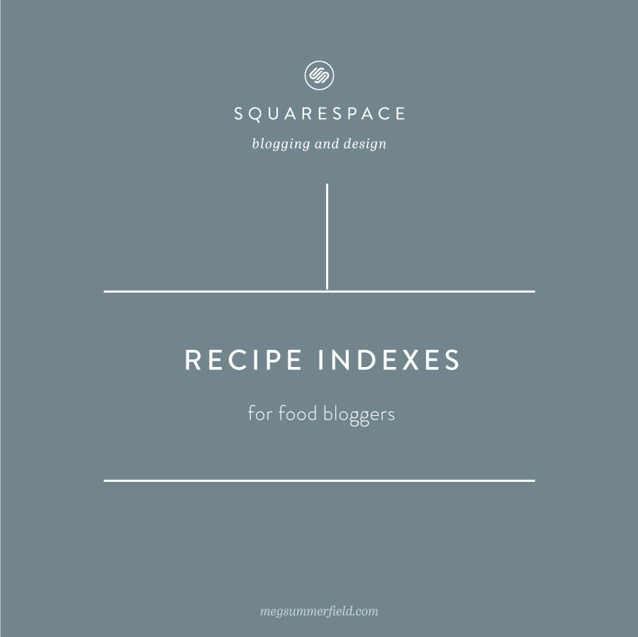 Squarespace for Food Bloggers | Designing a Recipe Index for your Squarespace