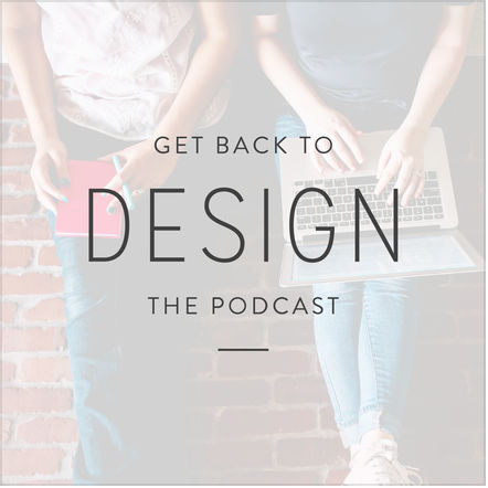 Get Back to Design Podcast - listen to the episode