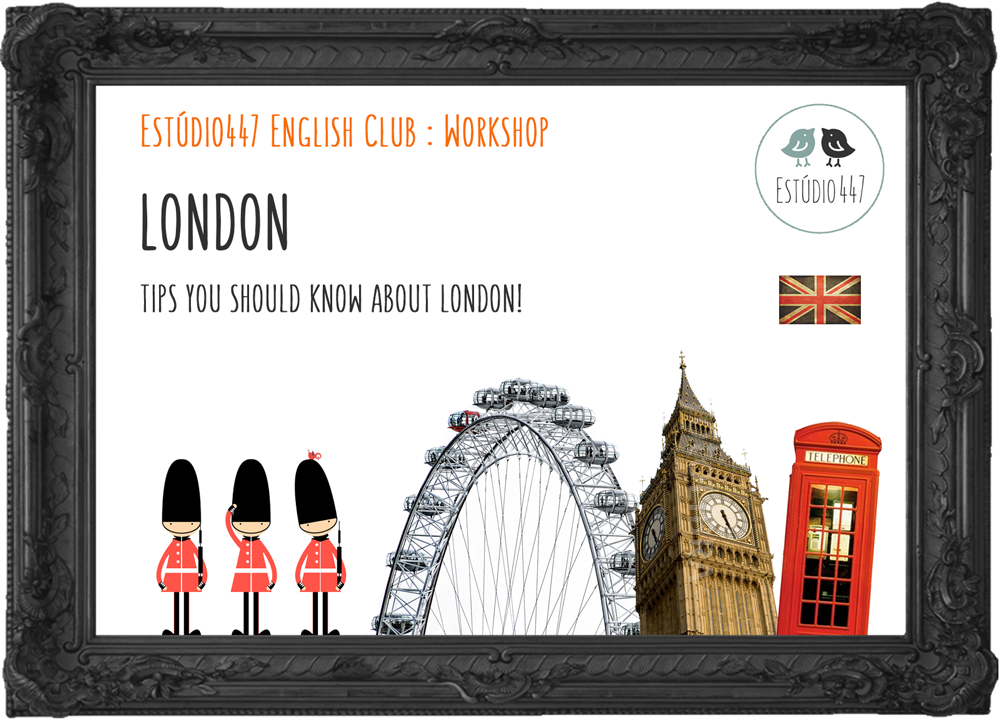 LONDON WORKSHOP - Est�dio447 workshops de ingles