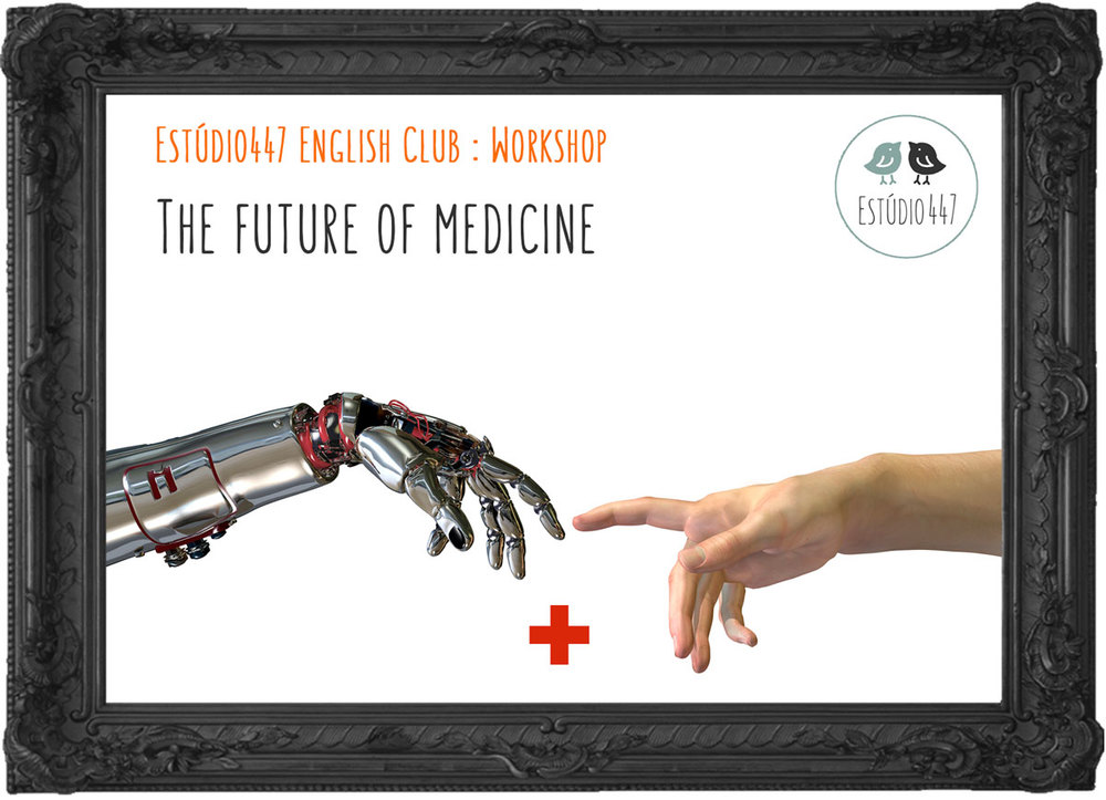 The Future of Medicine - Estudio447 English Club - Workshop de ingles