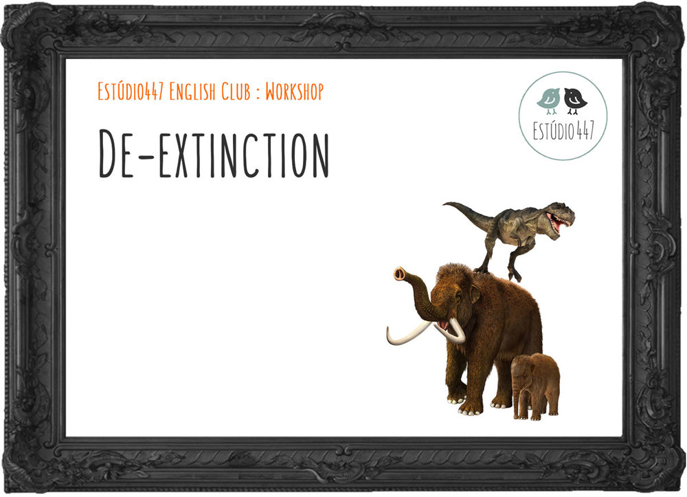De-extinction - Estudio447 English Club - Workshop de ingles
