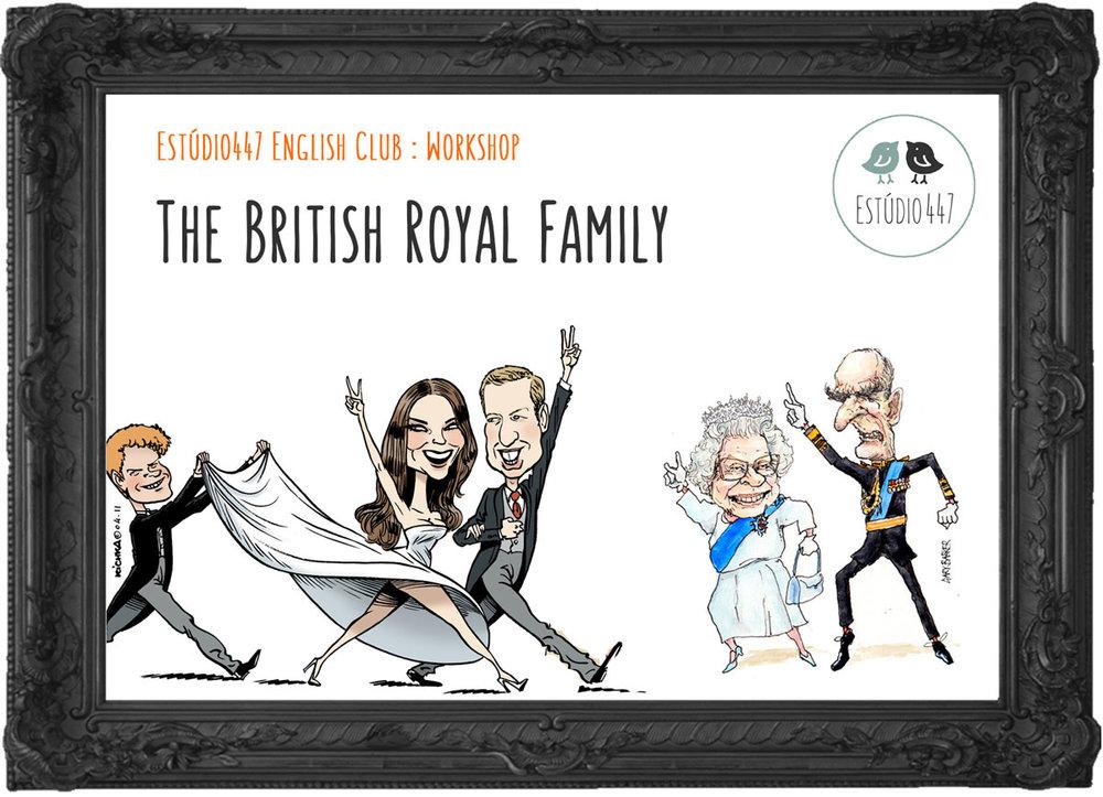 THE BRITISH ROYAL FAMILY - Estúdio447 English Club - Workshop de Inglês