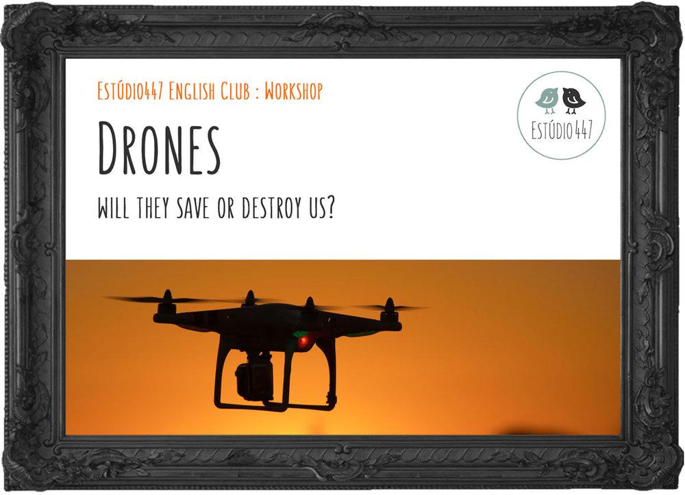 Drones - Will they save or destroy us? - Estúdio447 English Club - Workshop de Inglês