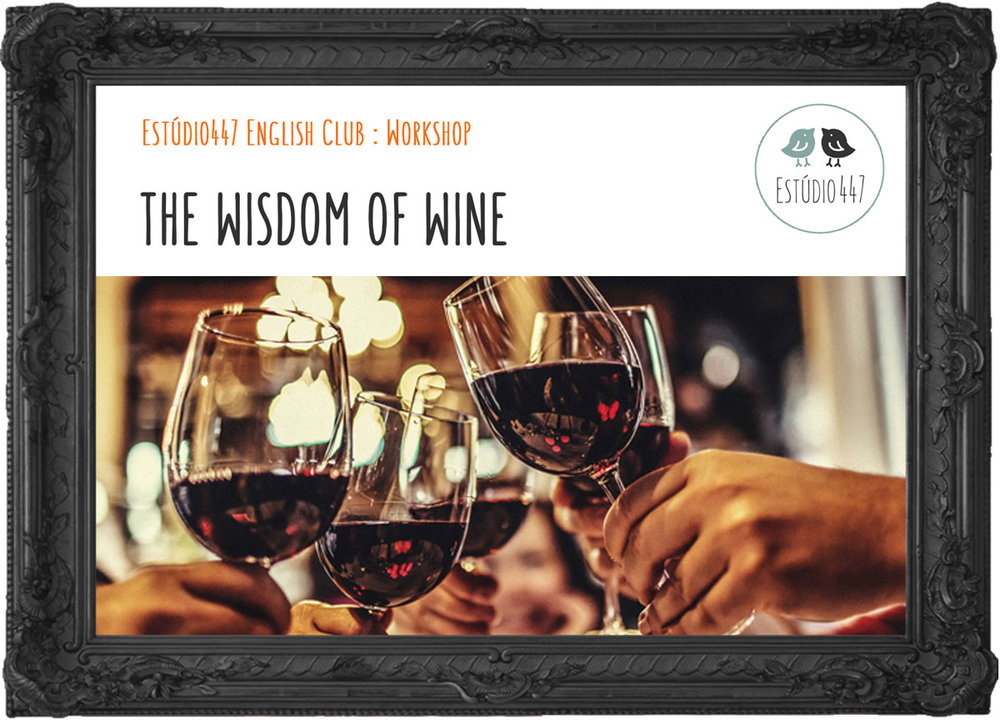 The Wisdom of Wine workshop - Estúdio447 English Club - Inglês