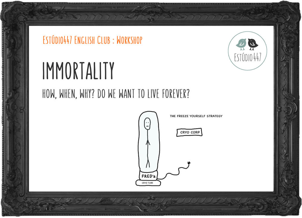 Immortality Workshop de Inglês - Estúdio447 English Club