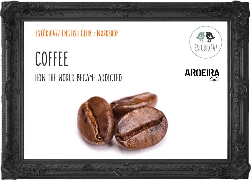 Coffee - How the World became addicted - Workshop de Inglês - Estúdio447 English Club