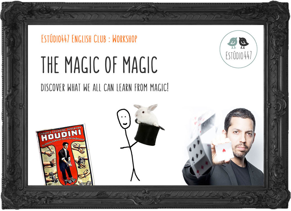 THE MAGIC OF MAGIC - Workshop de Inglês - Estúdio447