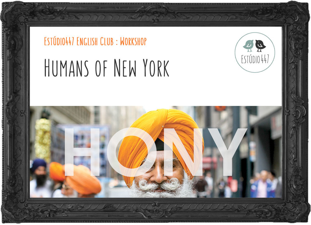 Humans of New York - Workshop de inglês - Estúdio447
