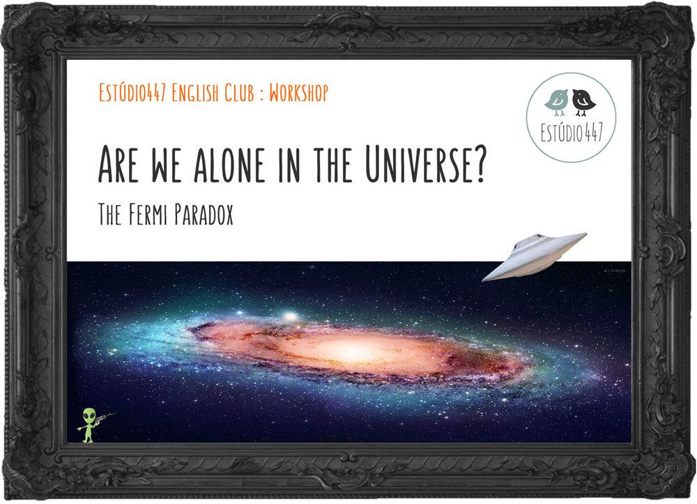 ARE WE ALONE IN THE UNIVERSE? - Workshop de inglês - Estúdio447