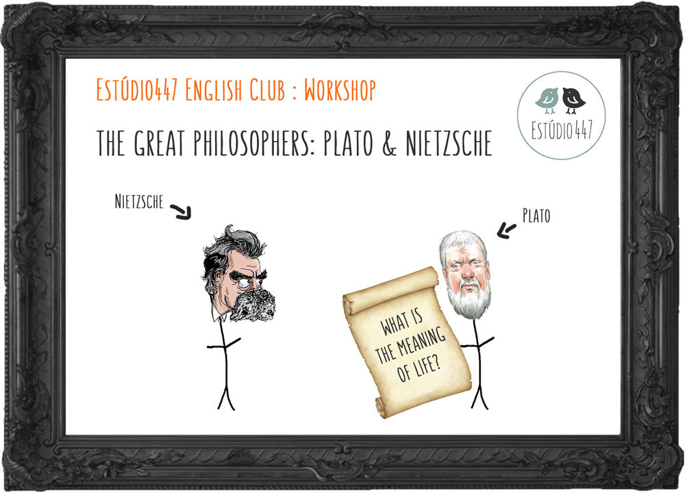 THE GREAT PHILOSOPHERS : PLATO & NIETZSCHE - Workshop de inglês - Estúdio447