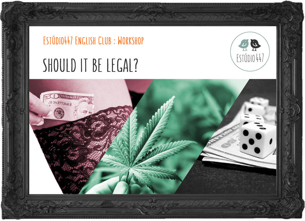 SHOULD IT BE LEGAL?, Estúdio447 English Club, Workshop de inglês, Moema, São Paulo
