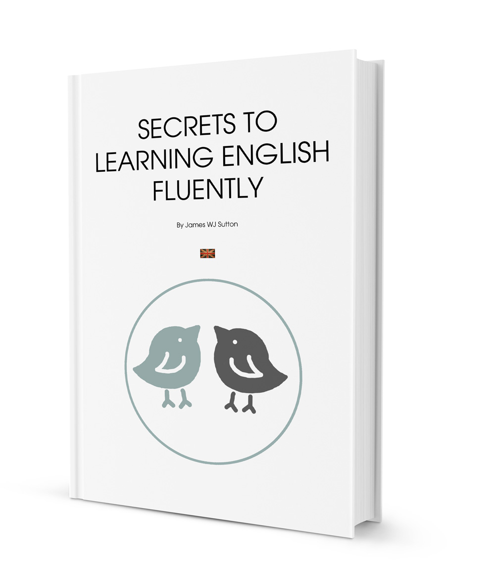 Secrets to learning English Fluently by James WJ Sutton