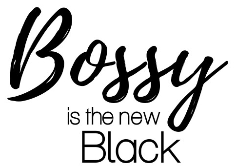 Bossy is the New Black