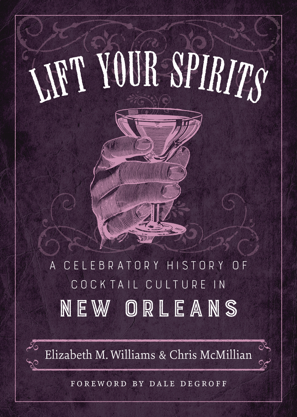 Lift Your Spirits: A Celebratory History of Cocktail Culture in New Orleans by Elizabeth Williams
