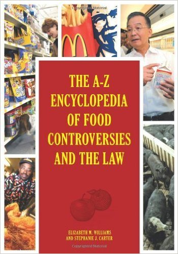 The A-Z Encyclopedia of Food Controversies and the Law by Elizabeth Williams and Stephanie Carter
