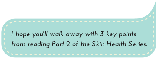 Skin Health Eating Habits:  I hope you'll walk away with 3 key points from reading Part 2 of the Skin Health Series.