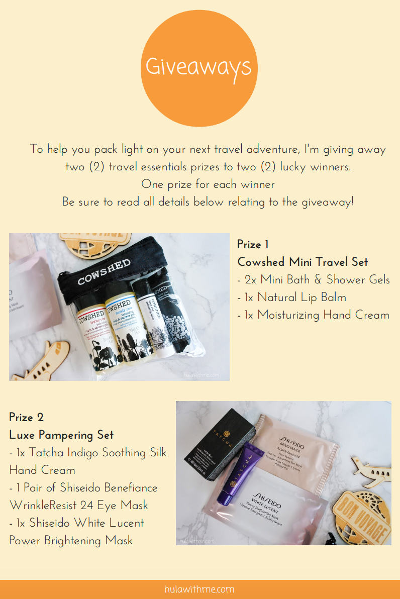 Skin Care/Beauty Giveaway   To help you pack light on your next travel adventure, I'm giving away two (2) travel essentials prizes to two (2) lucky winners.    One prize for each winner   Be sure to read all details below relating to the giveaway!    Prize 1   Cowshed Mini Travel Set   - 2x Mini Bath & Shower Gels   - 1x Natural Lip Balm   - 1x Moisturizing Hand Cream    Prize 2 Luxe Pampering Set   - 1x Tatcha Indigo Soothing Silk Hand Cream   - 1 Pair of Shiseido Benefiance WrinkleResist 24 Eye Mask   - 1x Shiseido White Lucent Power Brightening Mask