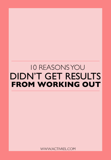 10 Reasons you didn't get results from working out and how you can overcome them | ActivKel