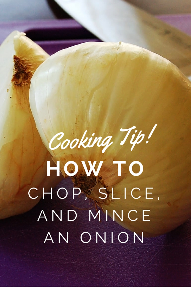 Cooking Tip:  How To Chop, Slice, and Mince an Onion