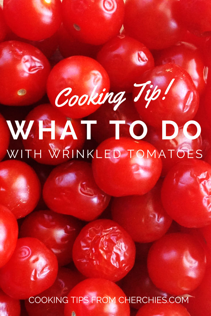 Cooking Tip: What to do with wrinkled tomatoes