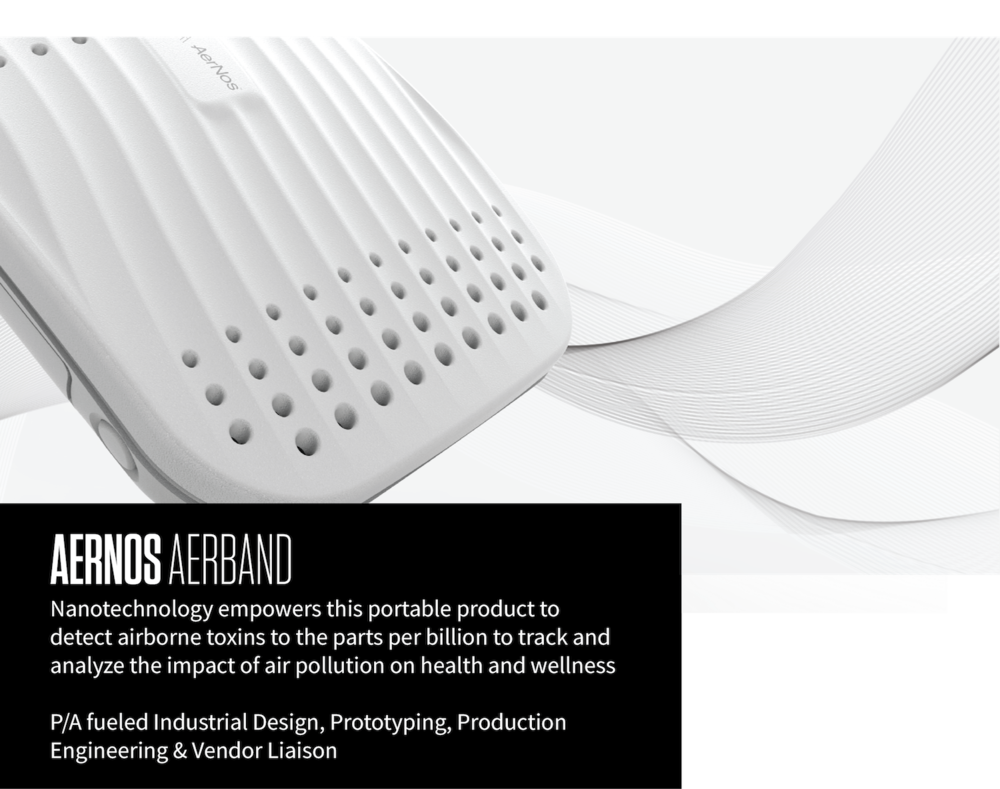AERNOS AERBAND Nanotechnology empowers this portable product to detect airborne toxins to the parts per billion to track and analyze the impact of air pollution on health and wellness P/A fueled Industrial Design, Prototyping, Production Engineering & Vendor Liaison