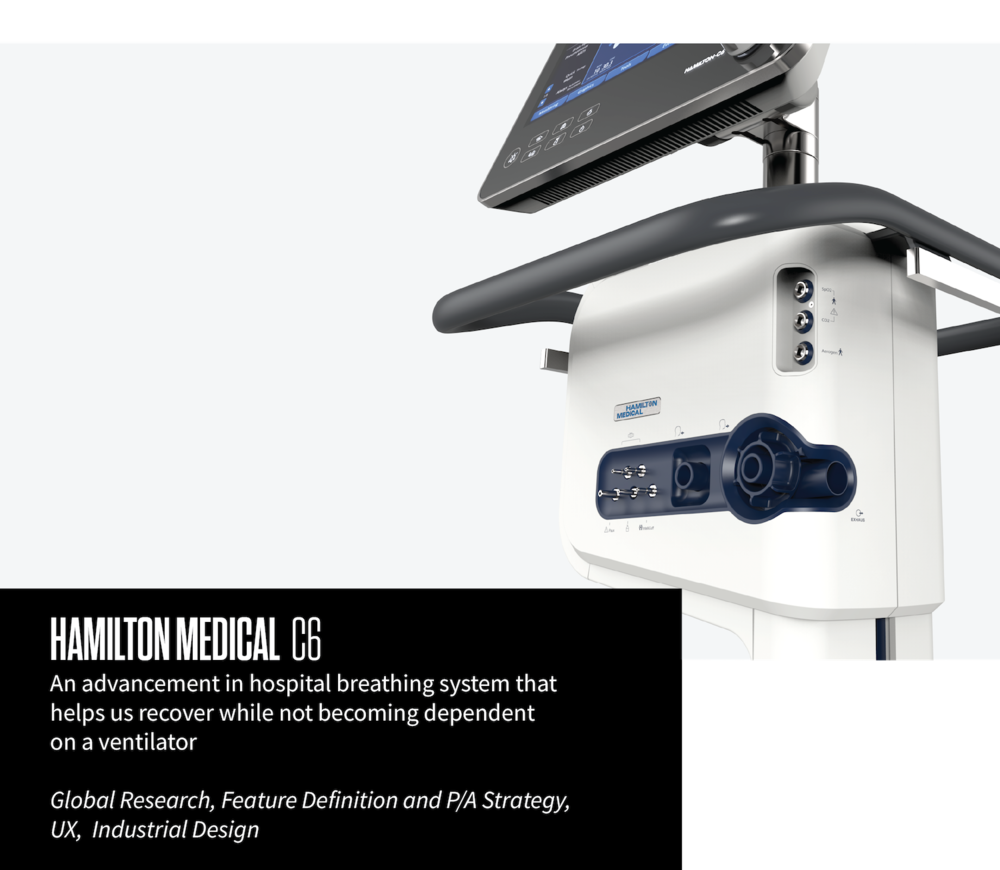 HAMILTON MEDICAL C6 An advancement in hospital breathing systems that helps us recover while not becoming dependent on a ventilator Global Research, Feature Definition and P/A Strategy, UX, Industrial Design