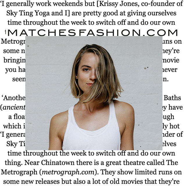 "matchesfashion.com, ""Chloe Kernaghan shares her favourite places to eat, explore and escape the demands of city life."""