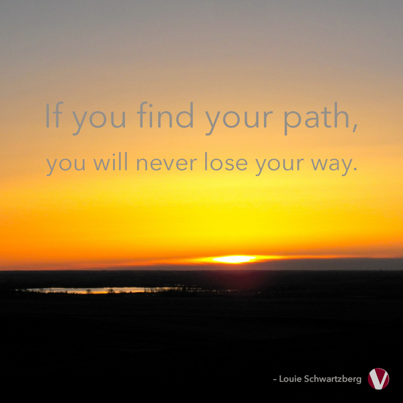 if you find your path you will never lose your way