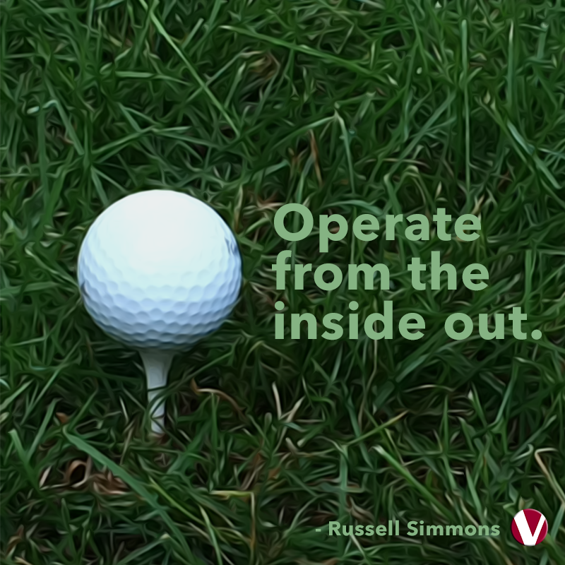 operate from the inside out