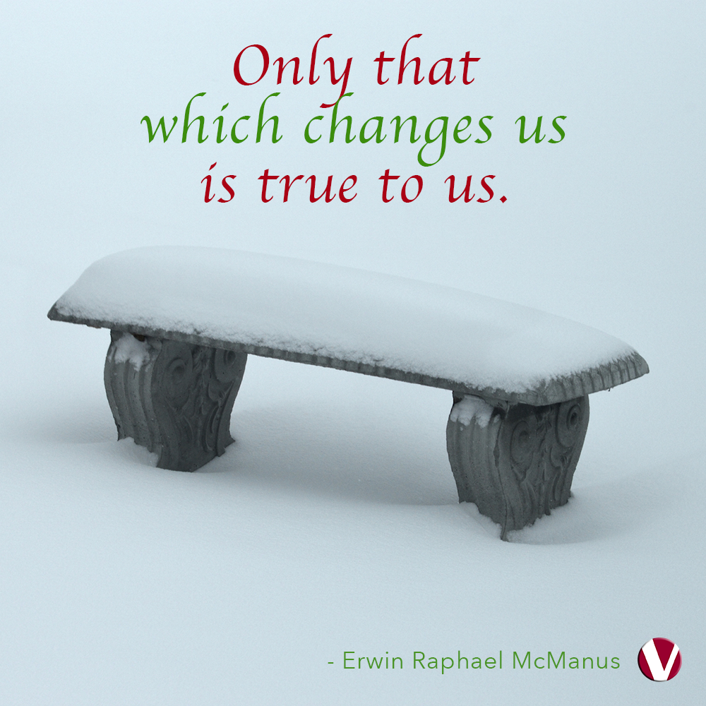 only that which changes us is true to us