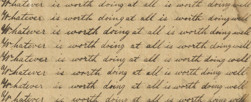 """Whatever worth doing at all is worth doing well,"" 1862"