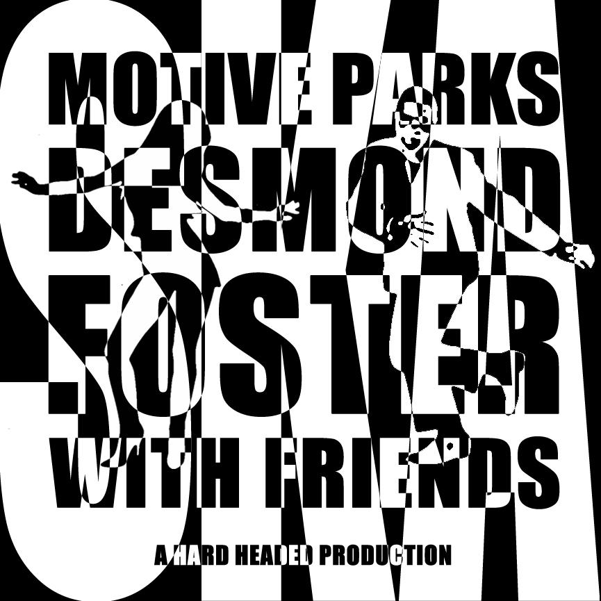 MOTIVE PARKS - Desmond Foster with Friends