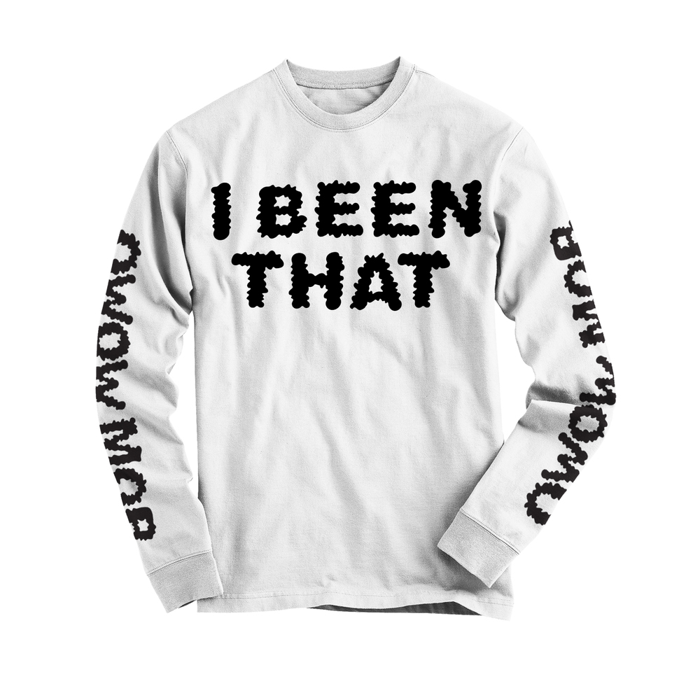 I BEEN THAT Long Sleeve - $30