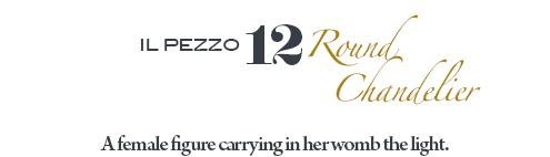 Il Pezzo 12 Round Chandelier by Il Pezzo Mancante