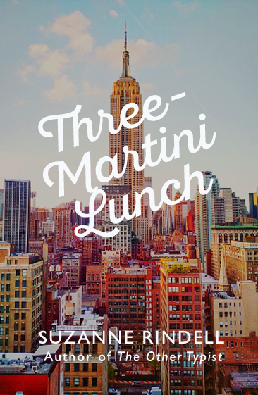 Suzanne-Rindell-Three-Martini-Lunch-UK-Book-Cover.jpg