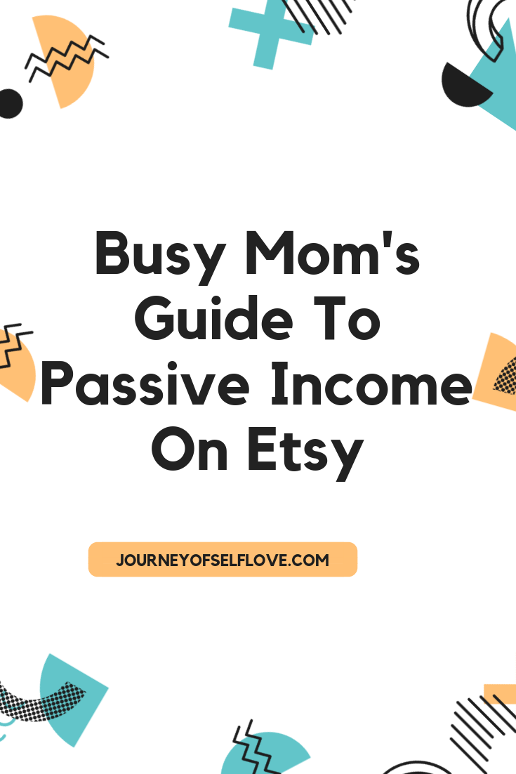 Busy Moms Guide To Passive Income On Etsy