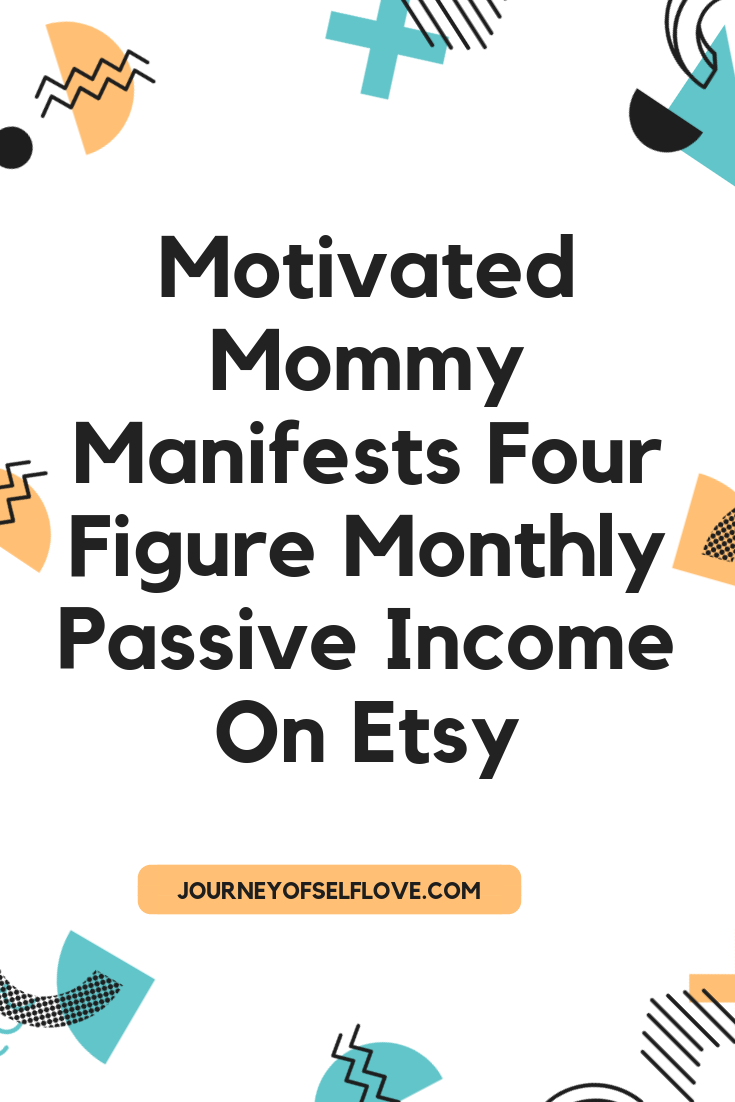 Motivated Mommy Manifests Four Figure Monthly Passive Income on Etsy