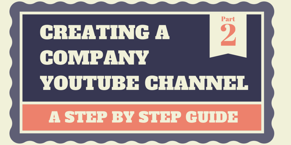 creating a company youtube channel part two